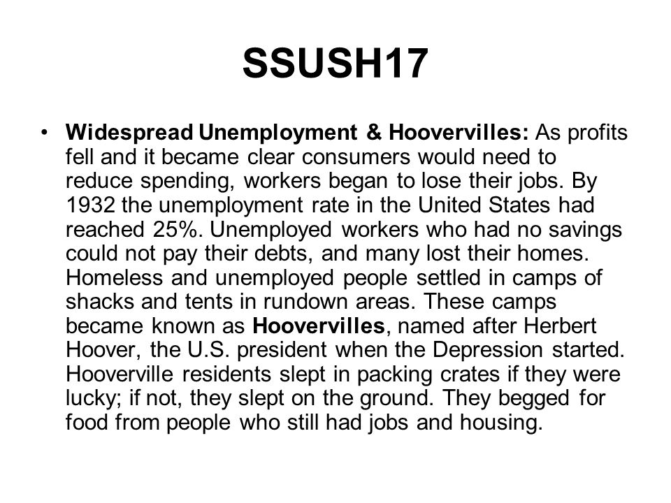 SSUSH17 Widespread Unemployment & Hoovervilles: As profits fell and it became clear consumers would need to reduce spending, workers began to lose the