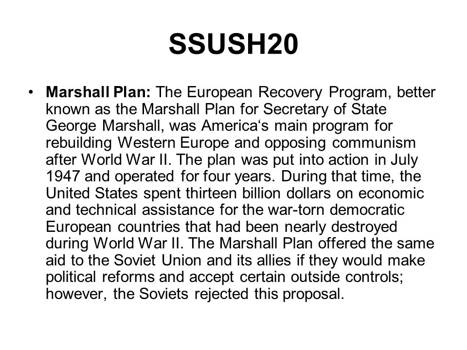 SSUSH20 Marshall Plan: The European Recovery Program, better known as the Marshall Plan for Secretary of State George Marshall, was Americas main prog