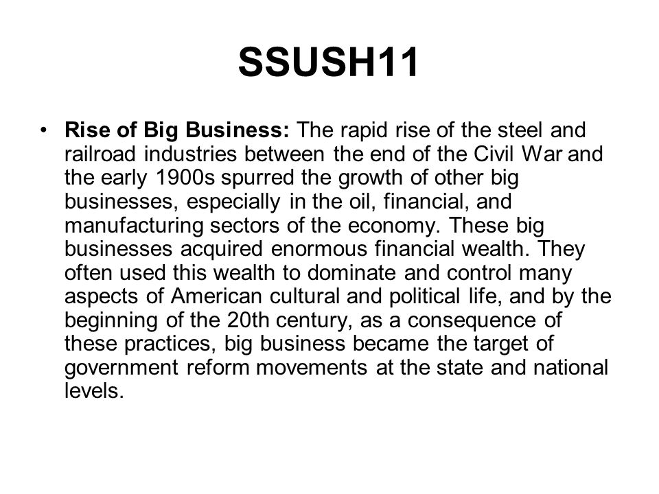 SSUSH11 Rise of Big Business: The rapid rise of the steel and railroad industries between the end of the Civil War and the early 1900s spurred the gro
