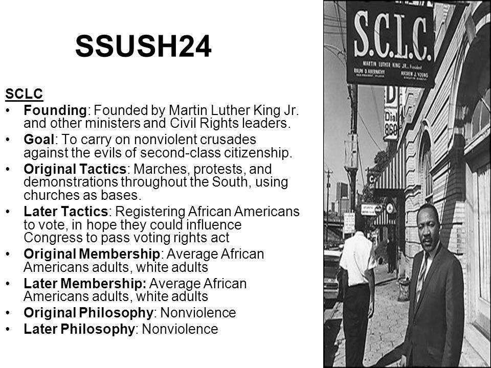 SSUSH24 SCLC Founding: Founded by Martin Luther King Jr. and other ministers and Civil Rights leaders. Goal: To carry on nonviolent crusades against t
