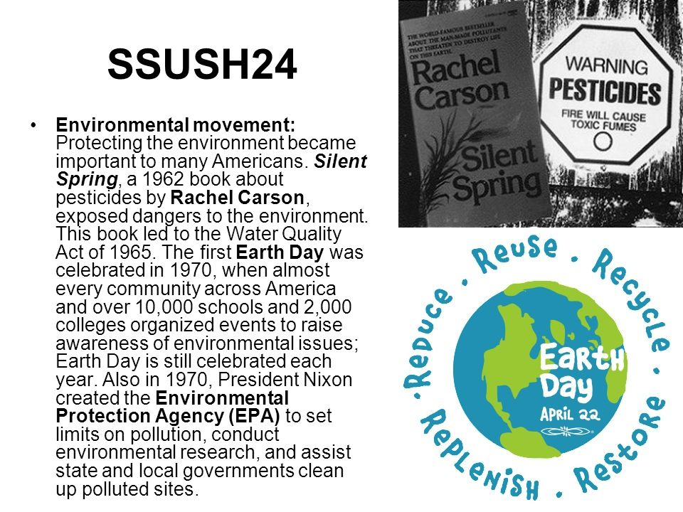 SSUSH24 Environmental movement: Protecting the environment became important to many Americans. Silent Spring, a 1962 book about pesticides by Rachel C
