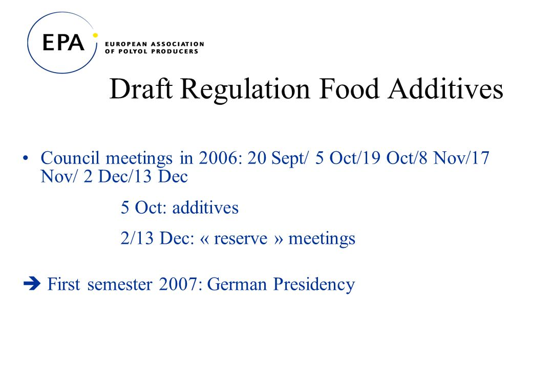 Draft Regulation Food Additives Council meetings in 2006: 20 Sept/ 5 Oct/19 Oct/8 Nov/17 Nov/ 2 Dec/13 Dec 5 Oct: additives 2/13 Dec: « reserve » meetings First semester 2007: German Presidency