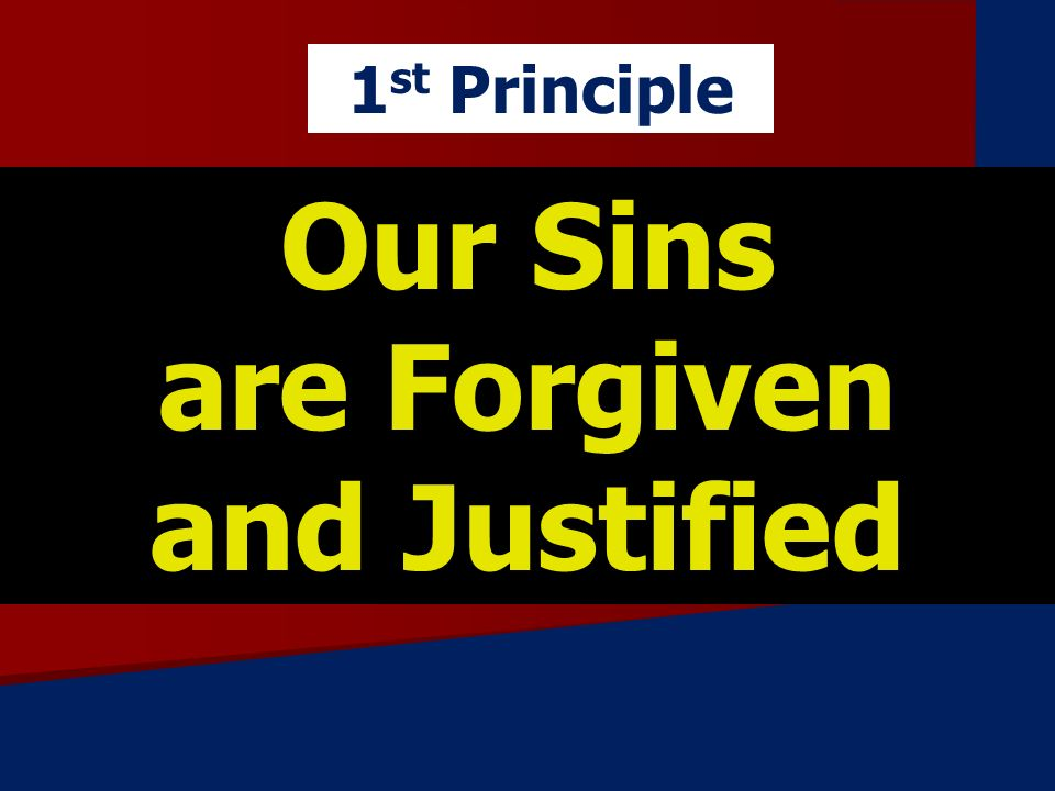 Our Sins are Forgiven and Justified 1 st Principle