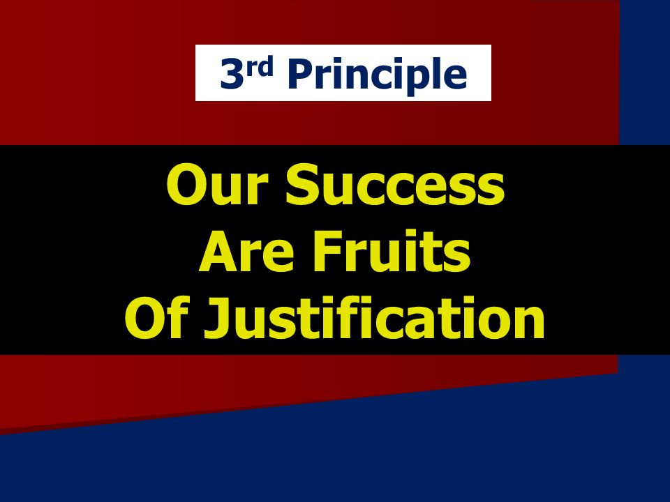 Our Success Are Fruits Of Justification 3 rd Principle