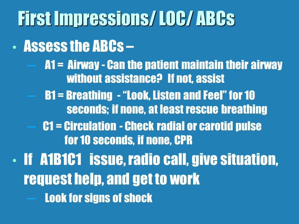 Assess the ABCs – A1 = Airway - Can the patient maintain their airway without assistance.