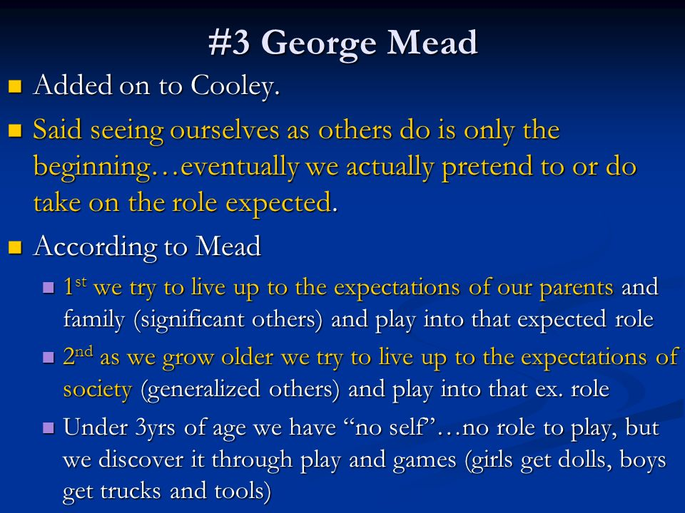#3 George Mead Added on to Cooley. Added on to Cooley.