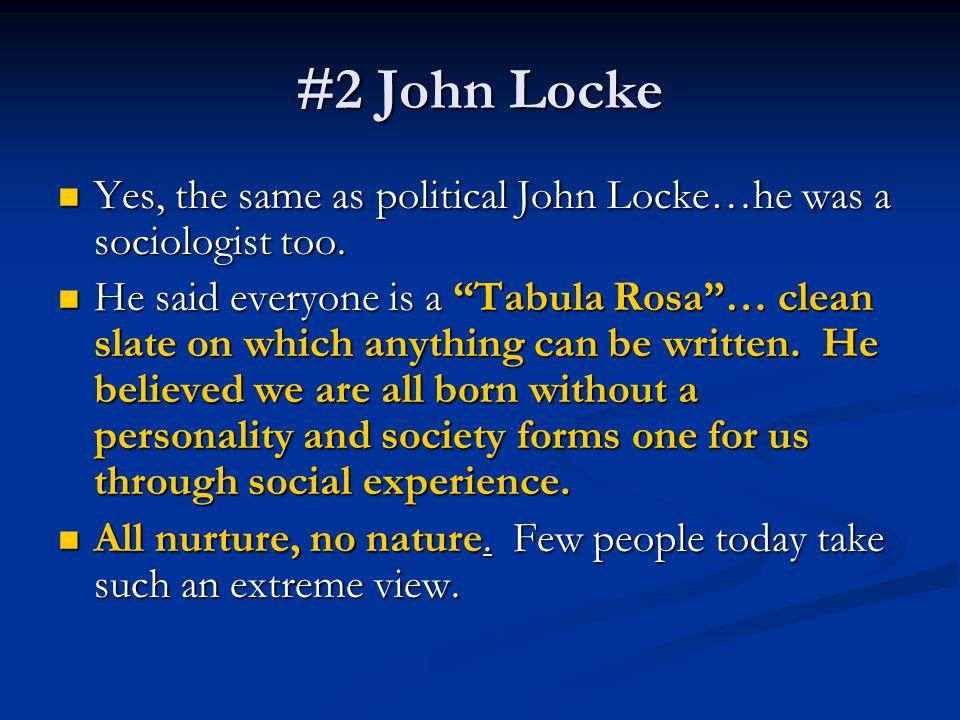 #2 John Locke Yes, the same as political John Locke…he was a sociologist too.