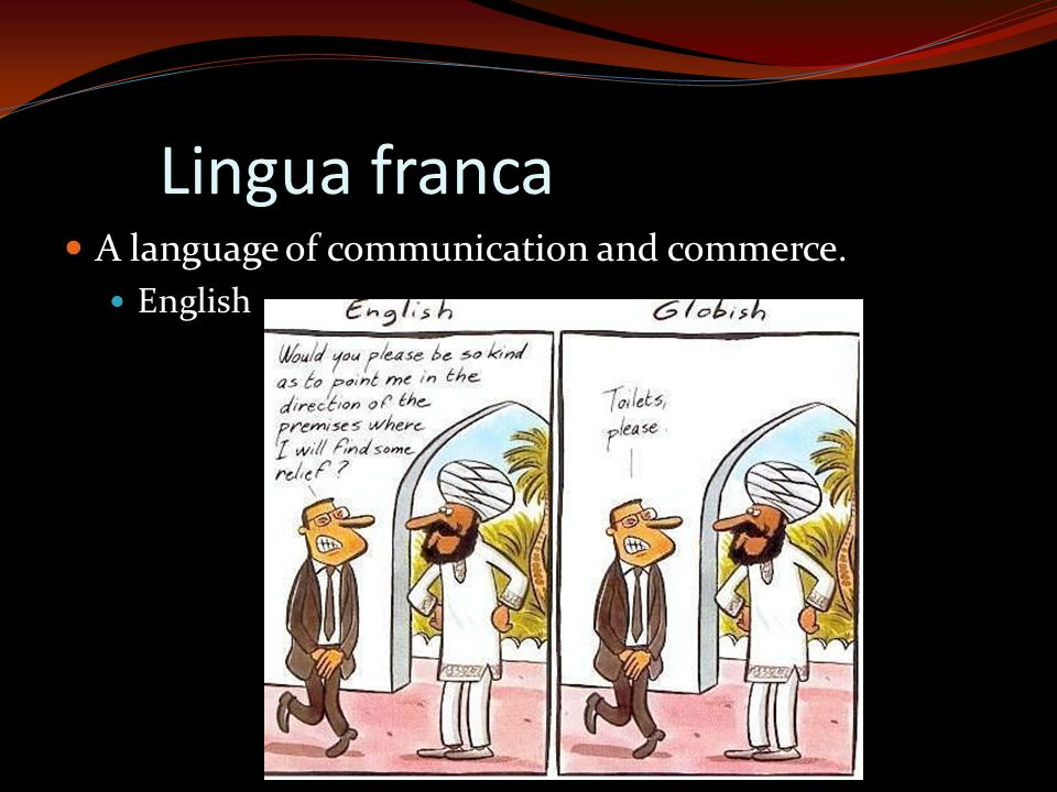 Lingua franca A language of communication and commerce. English