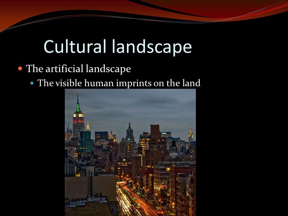 Cultural landscape The artificial landscape The visible human imprints on the land
