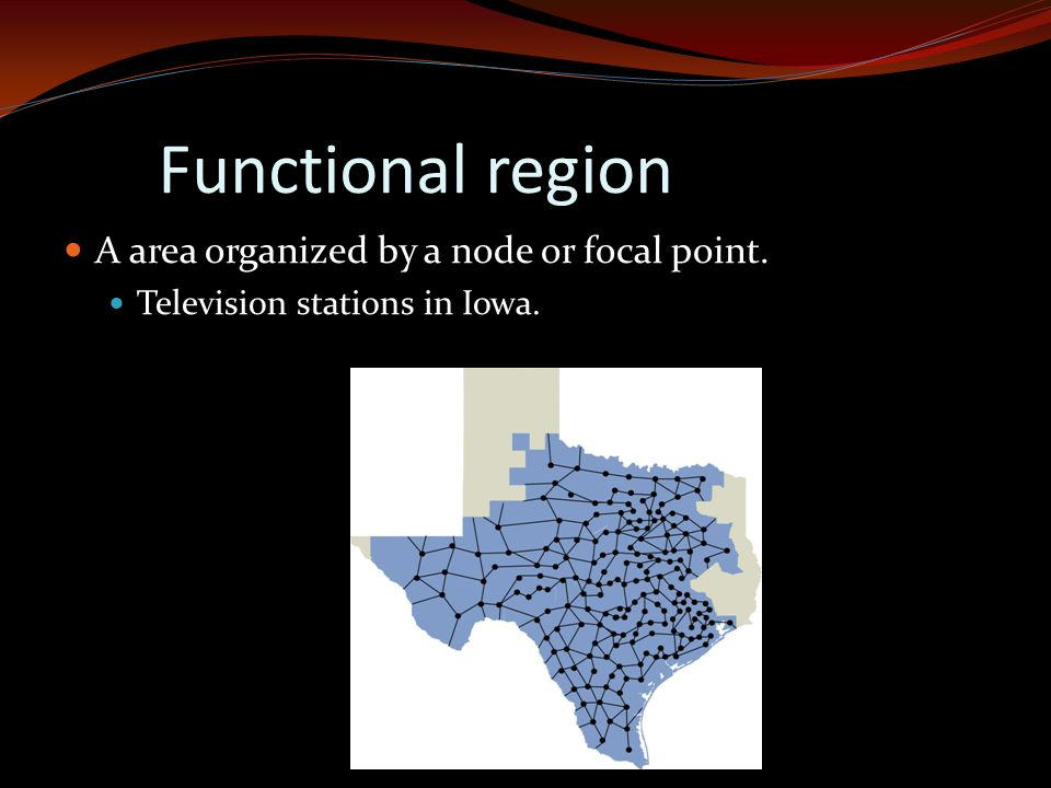 Functional region A area organized by a node or focal point. Television stations in Iowa.