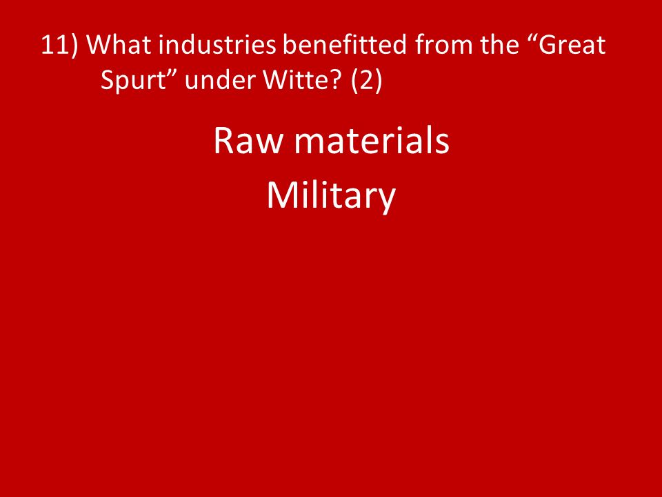 11) What industries benefitted from the Great Spurt under Witte (2) Raw materials Military
