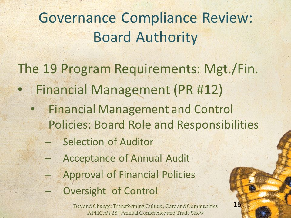 Beyond Change: Transforming Culture, Care and Communities APHCAs 28 th Annual Conference and Trade Show Governance Compliance Review: Board Authority The 19 Program Requirements: Mgt./Fin.