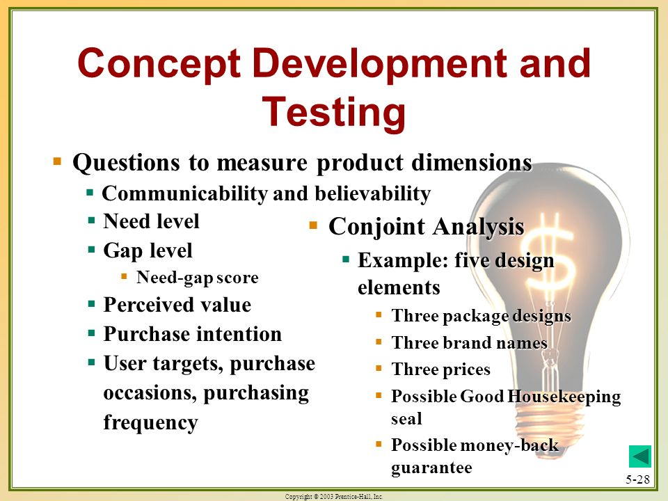 Copyright © 2003 Prentice-Hall, Inc. 5-28 Concept Development and Testing Questions to measure product dimensions Questions to measure product dimensi