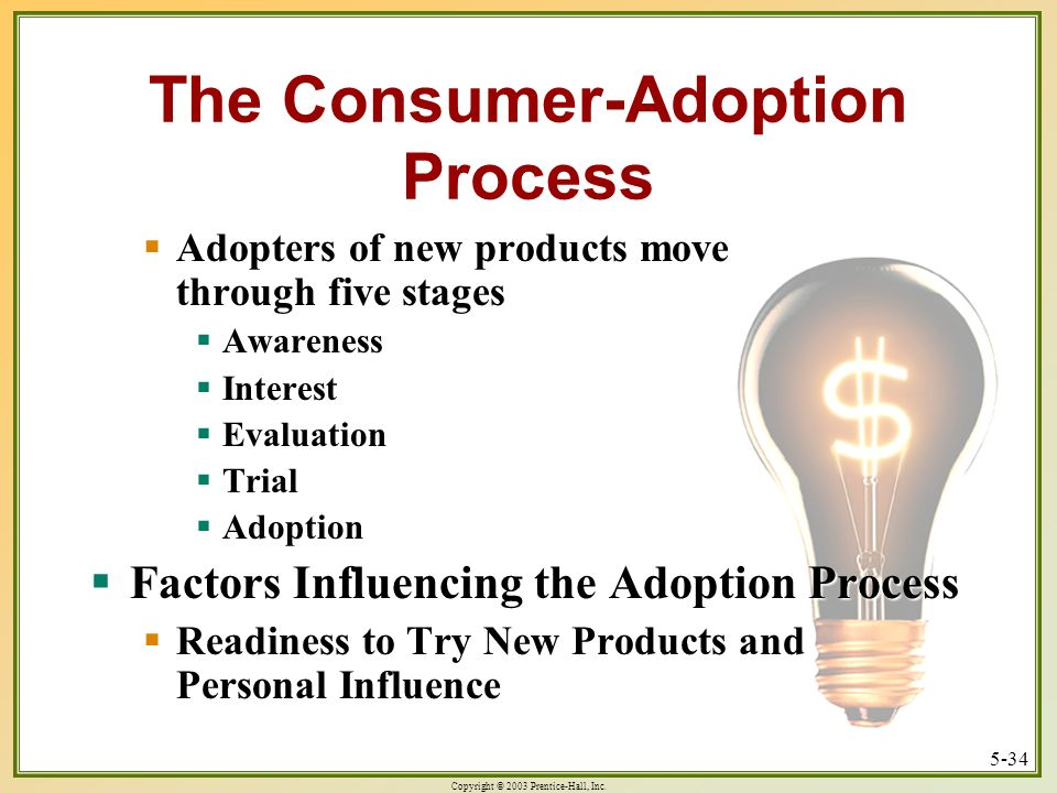 Copyright © 2003 Prentice-Hall, Inc. 5-34 The Consumer-Adoption Process Adopters of new products move through five stages Adopters of new products mov
