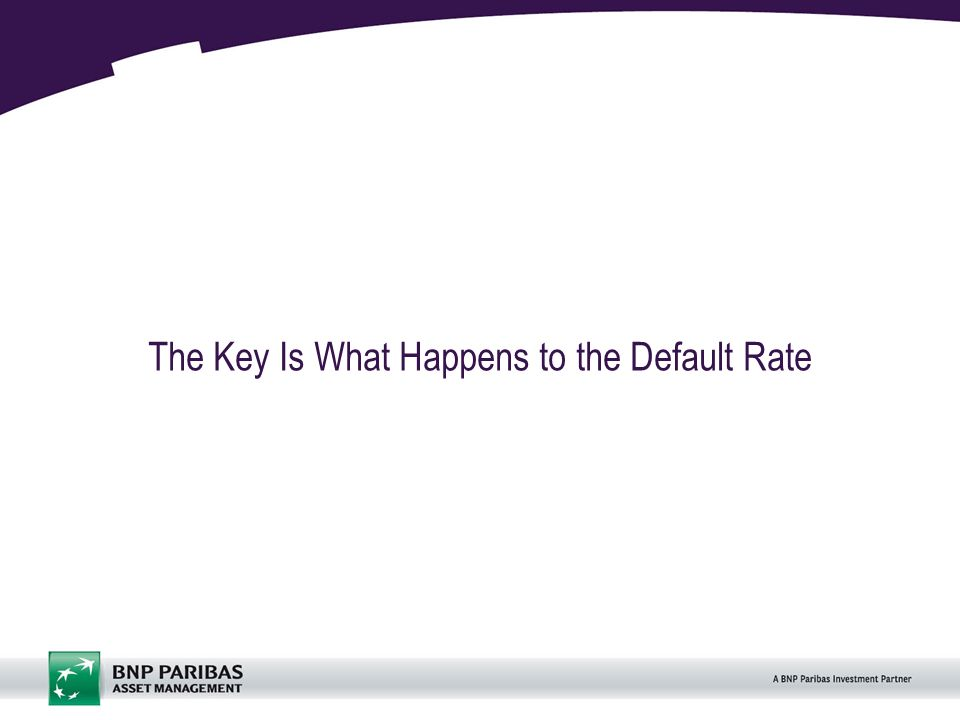 6 The Key Is What Happens to the Default Rate