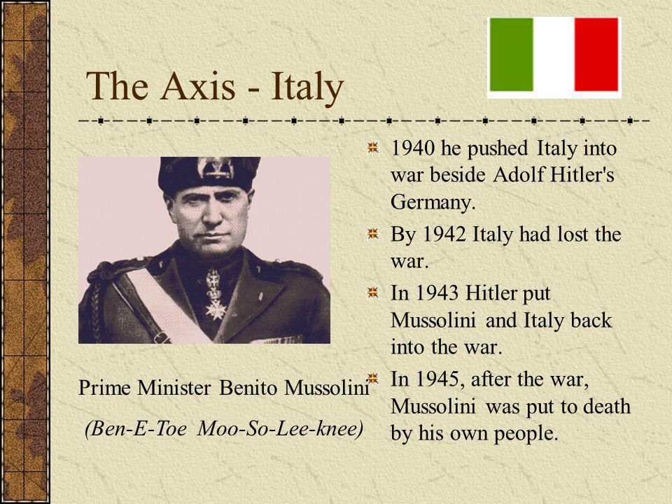 The Axis - Italy 1940 he pushed Italy into war beside Adolf Hitler s Germany.