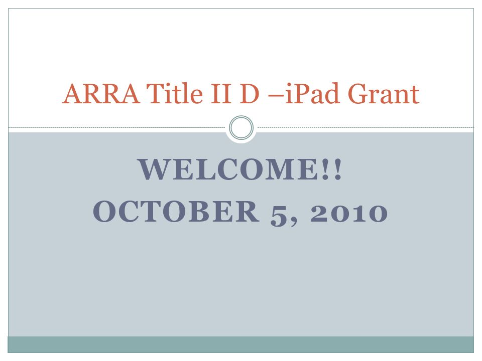 WELCOME!! OCTOBER 5, 2010 ARRA Title II D –iPad Grant