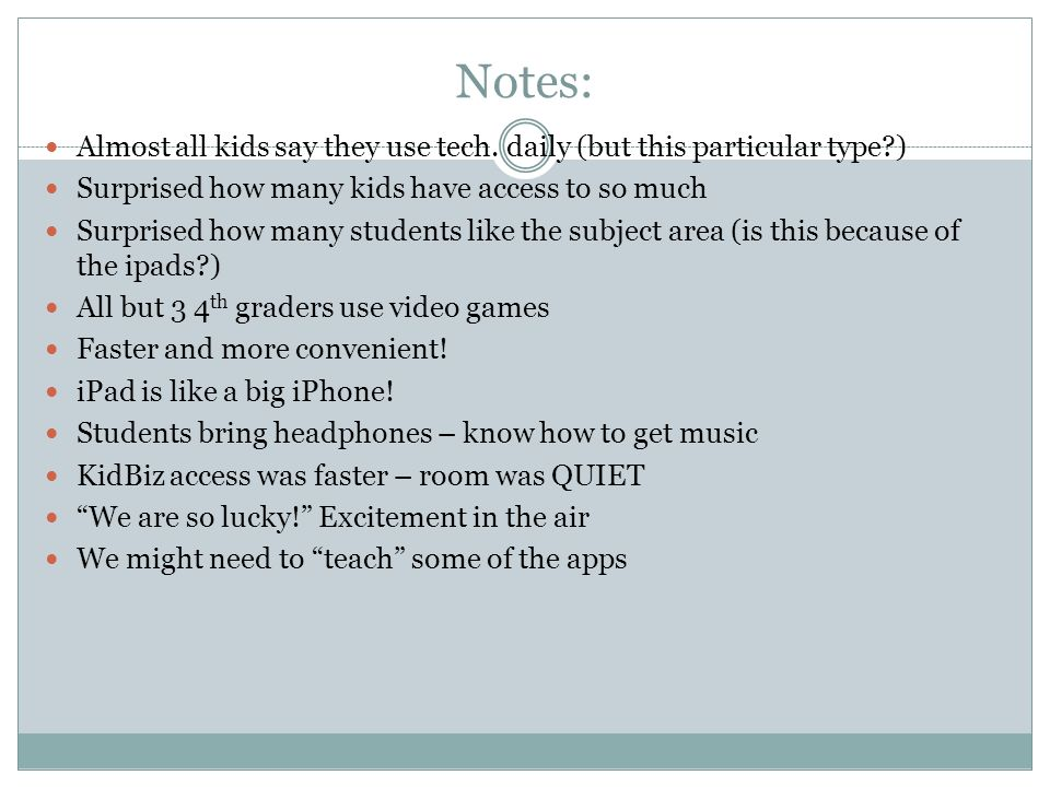 Notes: Almost all kids say they use tech.