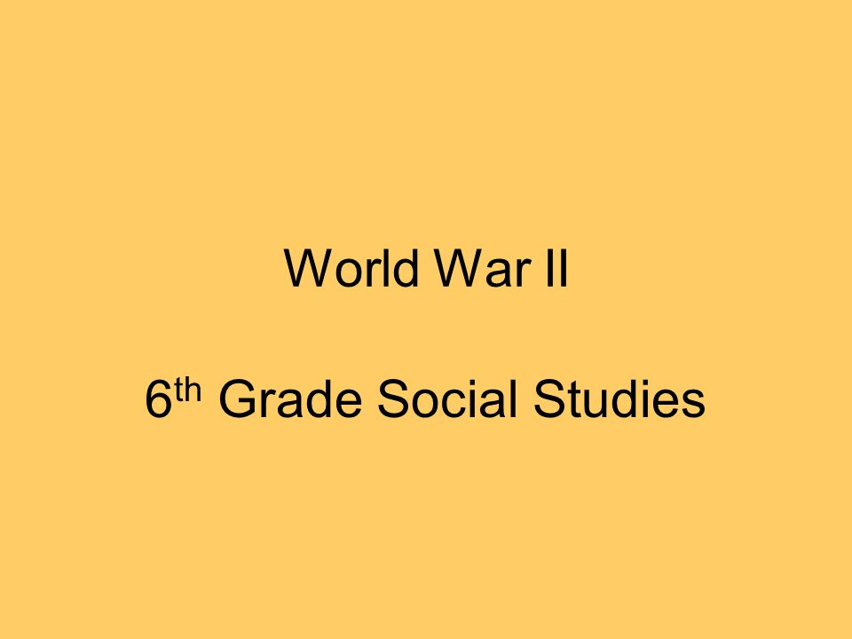 World War II 6 th Grade Social Studies