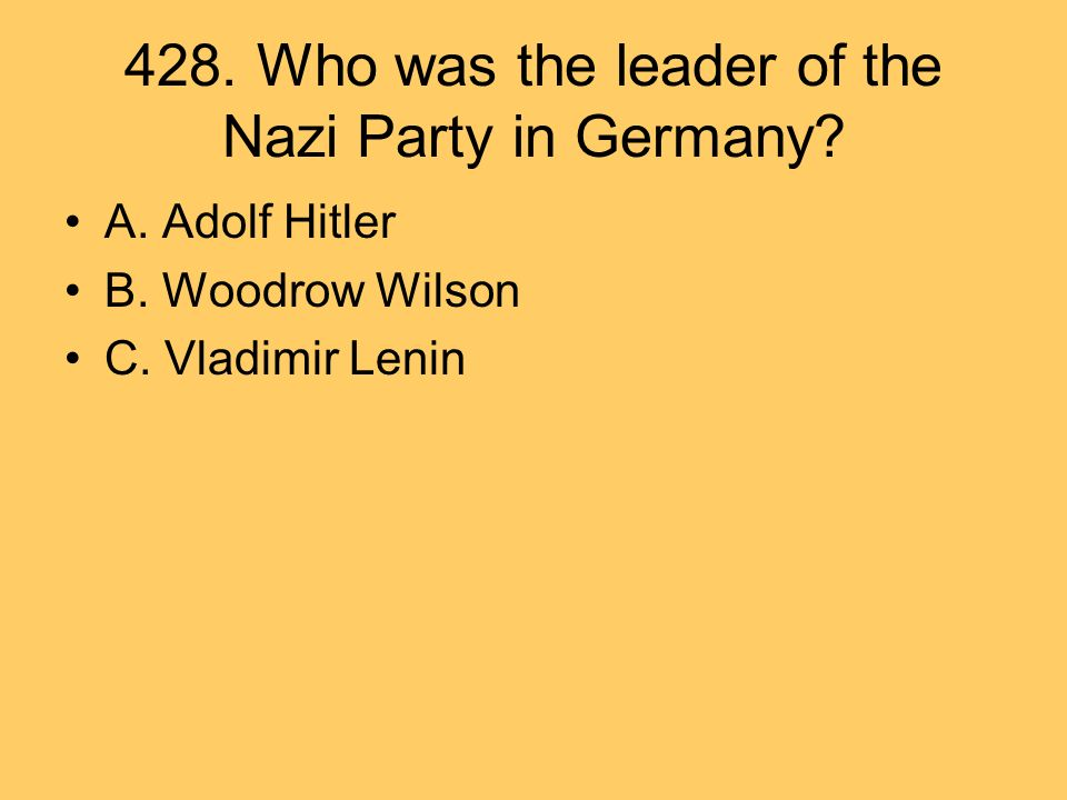 428. Who was the leader of the Nazi Party in Germany.