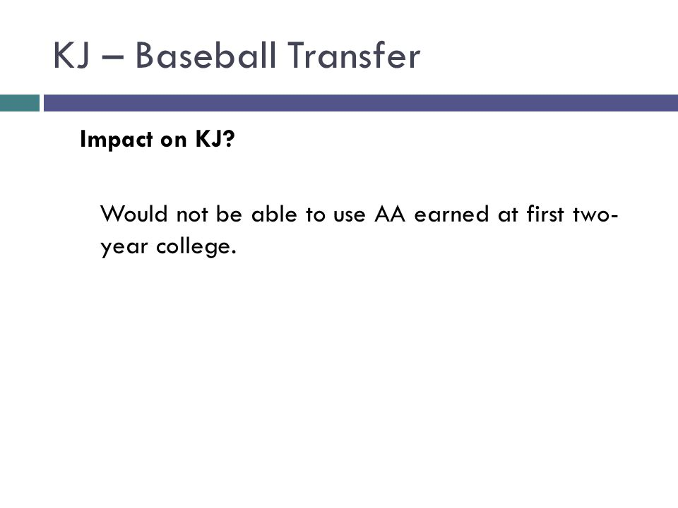 KJ – Baseball Transfer Impact on KJ? Would not be able to use AA earned at first two- year college.