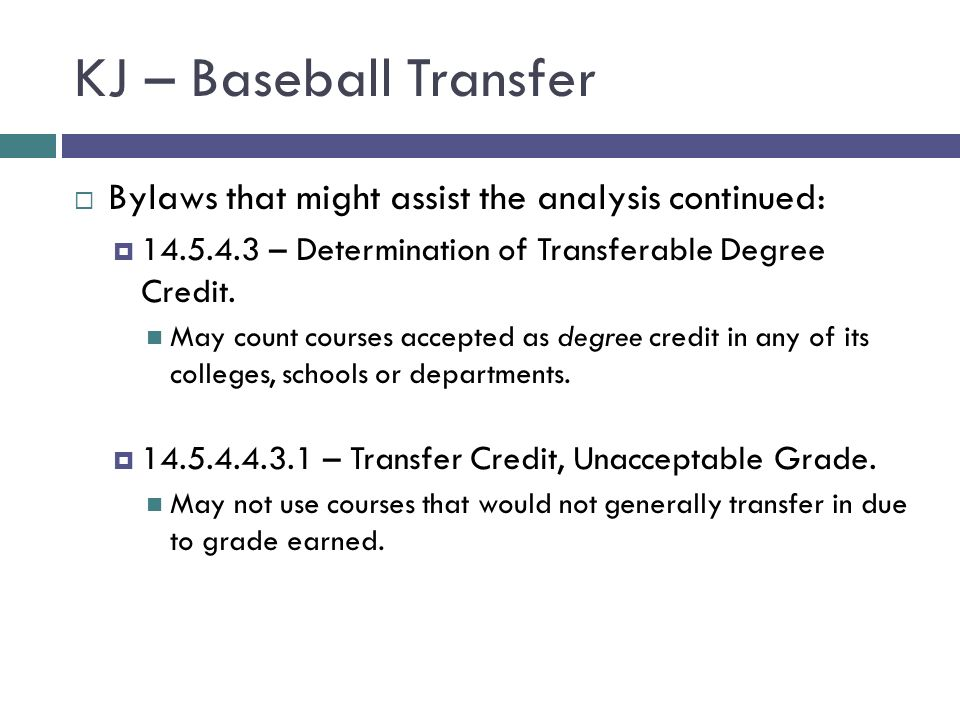 KJ – Baseball Transfer Bylaws that might assist the analysis continued: 14.5.4.3 – Determination of Transferable Degree Credit. May count courses acce
