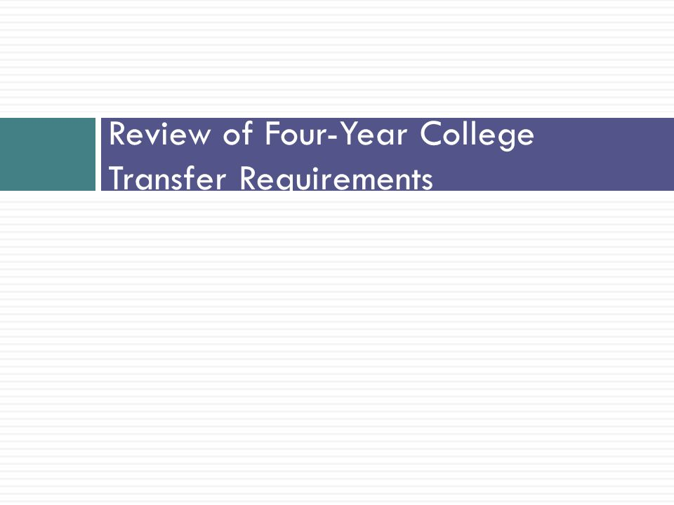 Review of Four-Year College Transfer Requirements