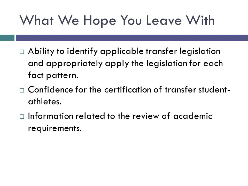 What We Hope You Leave With Ability to identify applicable transfer legislation and appropriately apply the legislation for each fact pattern. Confide