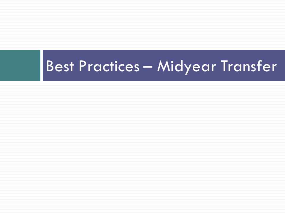 Best Practices – Midyear Transfer