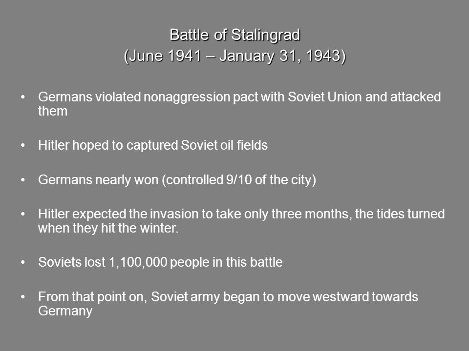 Battle of Stalingrad (June 1941 – January 31, 1943) Germans violated nonaggression pact with Soviet Union and attacked them Hitler hoped to captured S