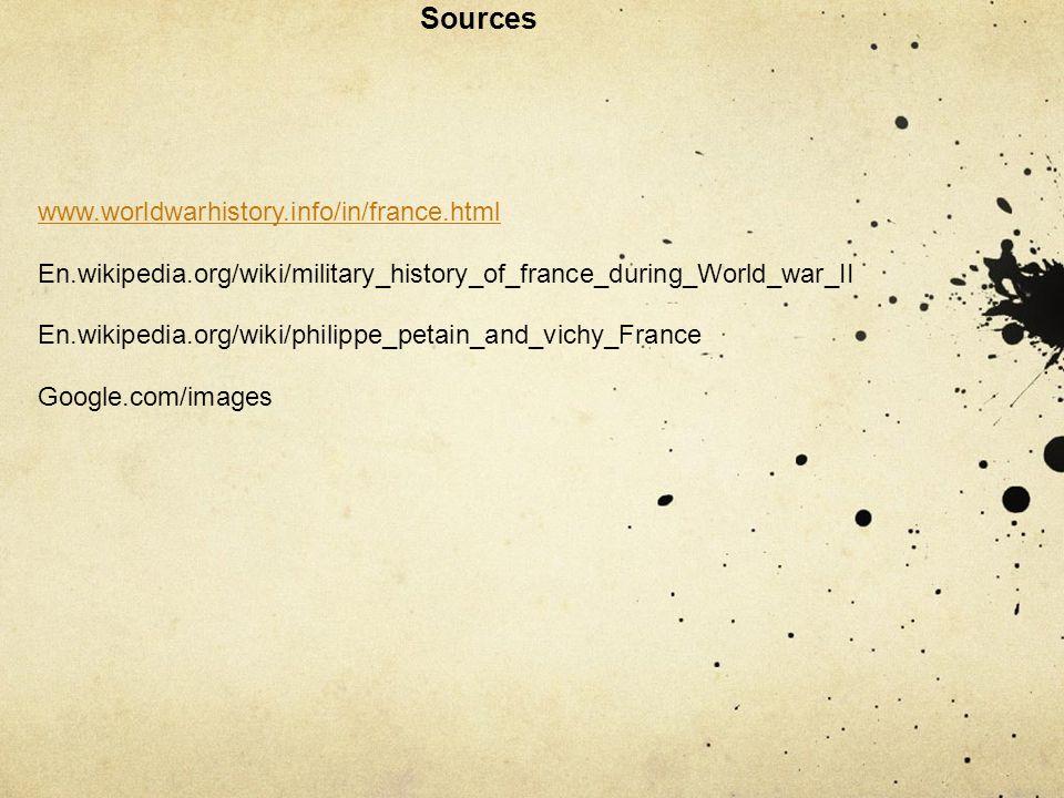 Sources www.worldwarhistory.info/in/france.html En.wikipedia.org/wiki/military_history_of_france_during_World_war_II En.wikipedia.org/wiki/philippe_pe