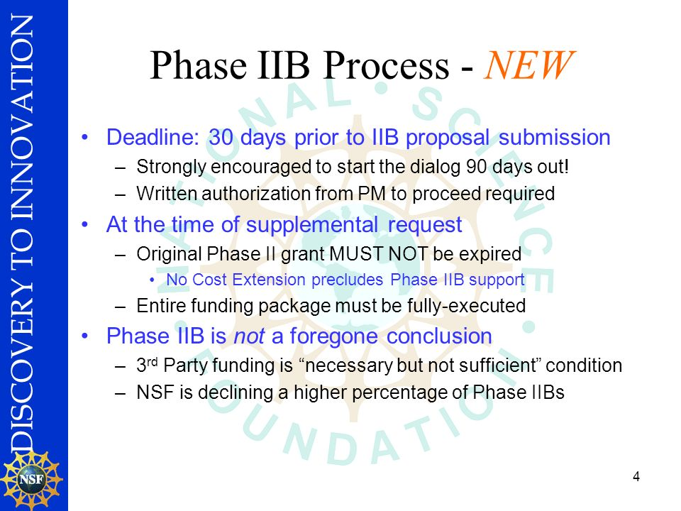 DISCOVERY TO INNOVATION 4 Phase IIB Process - NEW Deadline: 30 days prior to IIB proposal submission –Strongly encouraged to start the dialog 90 days out.