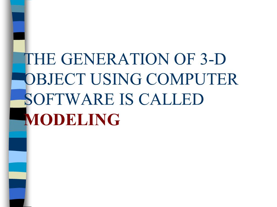 THE GENERATION OF 3-D OBJECT USING COMPUTER SOFTWARE IS CALLED MODELING