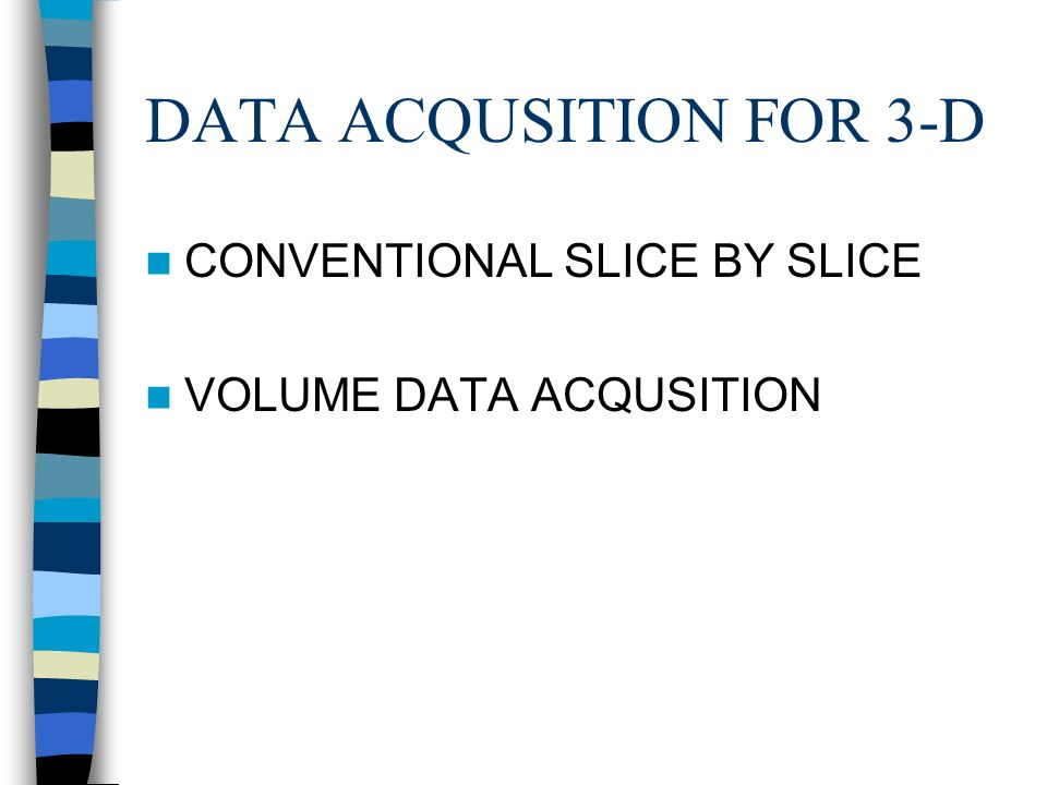 DATA ACQUSITION FOR 3-D CONVENTIONAL SLICE BY SLICE VOLUME DATA ACQUSITION