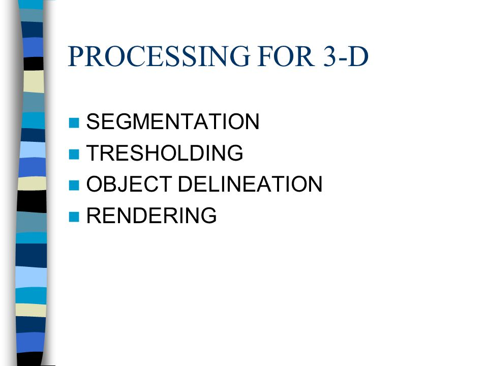 PROCESSING FOR 3-D SEGMENTATION TRESHOLDING OBJECT DELINEATION RENDERING