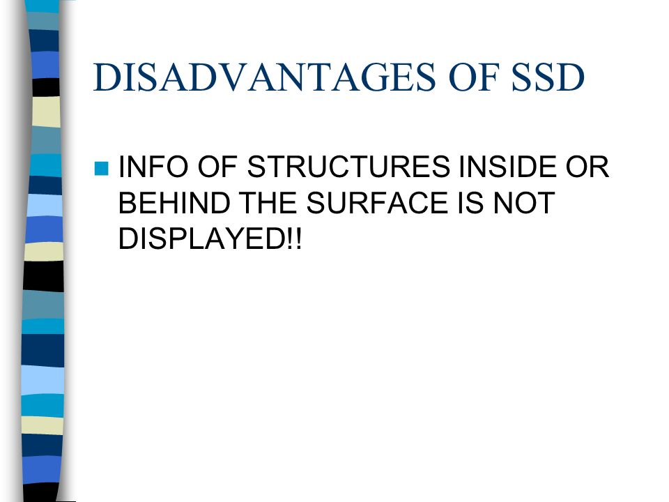 DISADVANTAGES OF SSD INFO OF STRUCTURES INSIDE OR BEHIND THE SURFACE IS NOT DISPLAYED!!