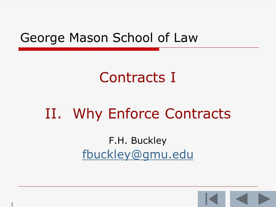 1 George Mason School of Law Contracts I II.Why Enforce Contracts F.H. Buckley fbuckley@gmu.edu
