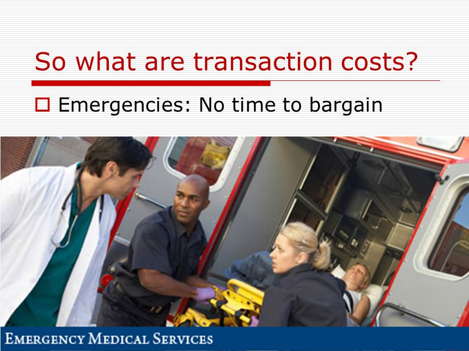 So what are transaction costs 105 Emergencies: No time to bargain