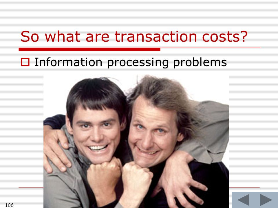 So what are transaction costs 106 Information processing problems