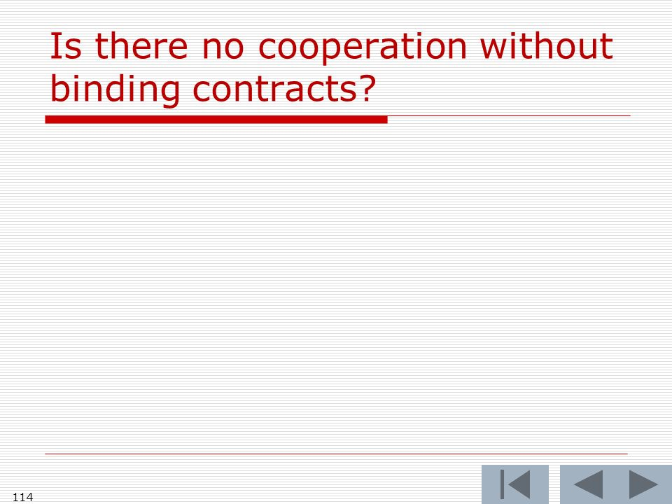 Is there no cooperation without binding contracts 114