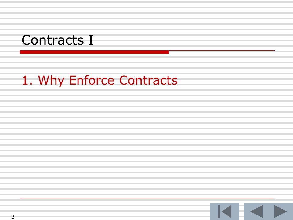2 Contracts I 1.Why Enforce Contracts