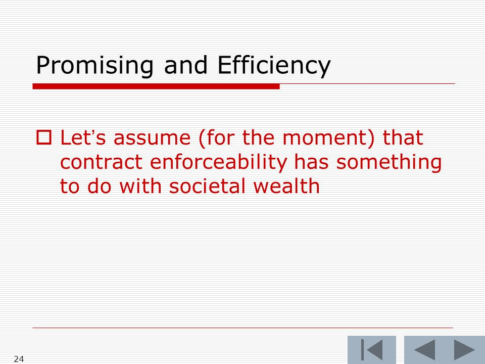 Promising and Efficiency Lets assume (for the moment) that contract enforceability has something to do with societal wealth 24