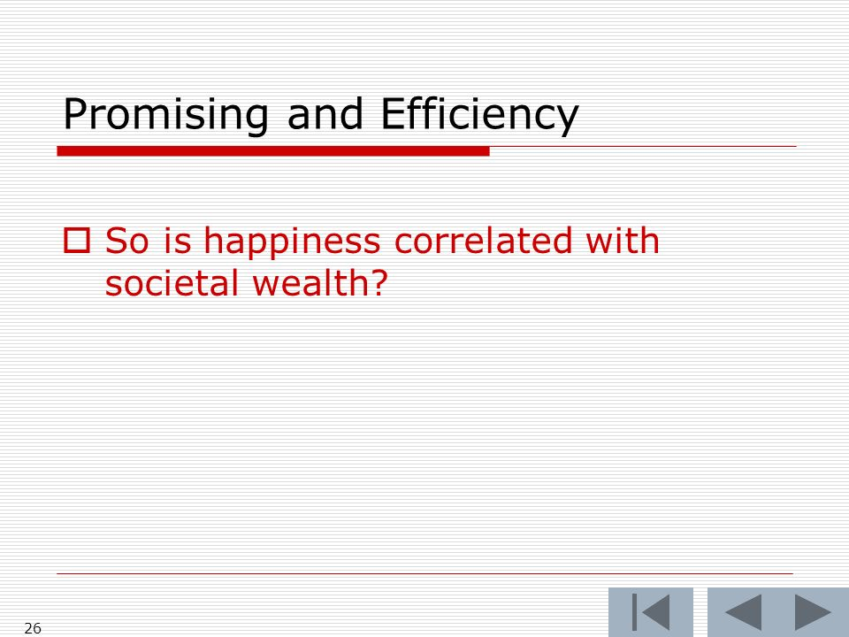 Promising and Efficiency So is happiness correlated with societal wealth 26