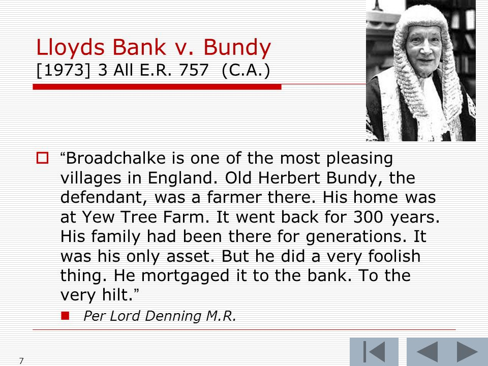 7 Lloyds Bank v. Bundy [1973] 3 All E.R.