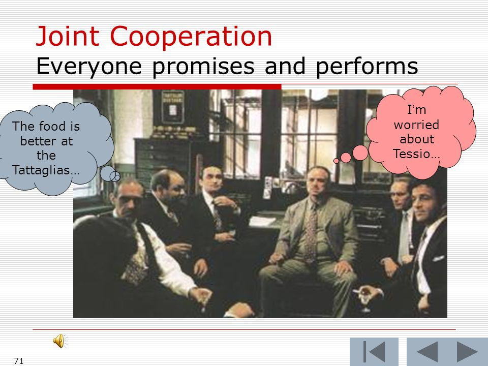 71 Joint Cooperation Everyone promises and performs Im worried about Tessio… The food is better at the Tattaglias…