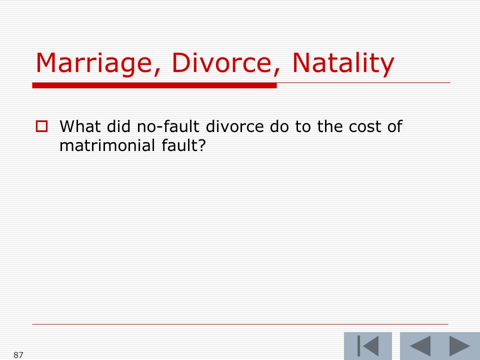 87 Marriage, Divorce, Natality What did no-fault divorce do to the cost of matrimonial fault