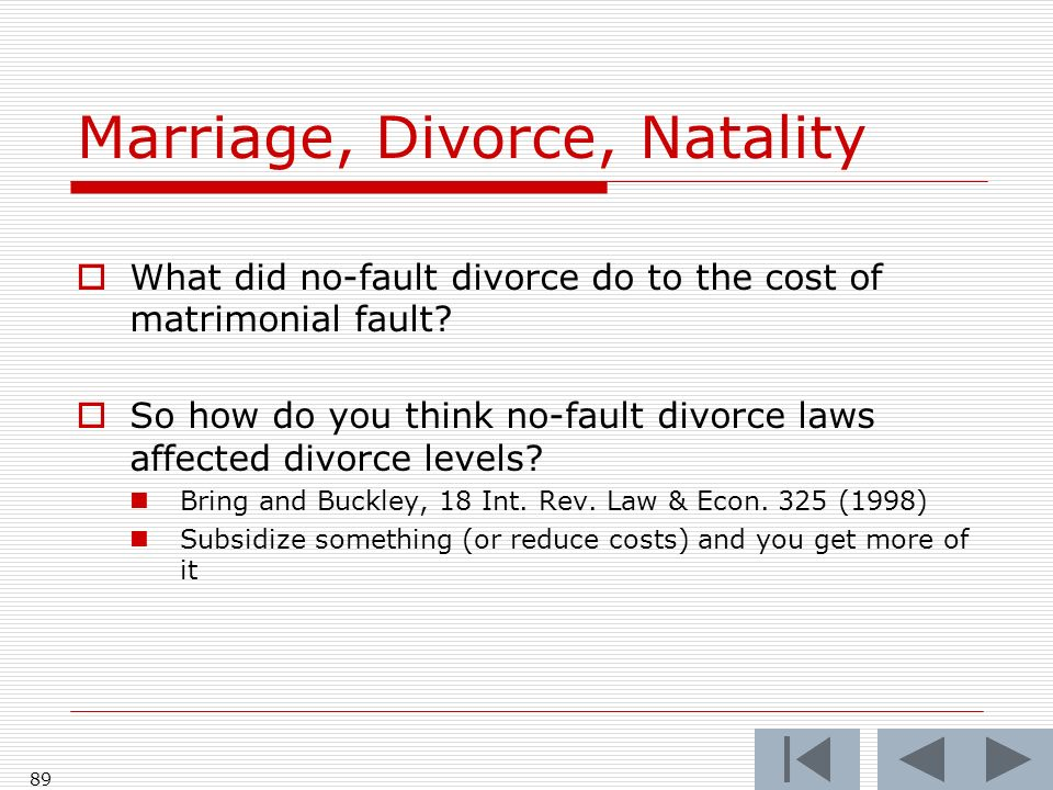 89 Marriage, Divorce, Natality What did no-fault divorce do to the cost of matrimonial fault.