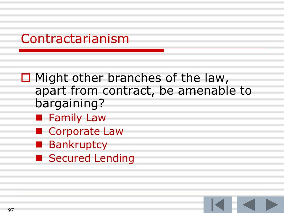 97 Contractarianism Might other branches of the law, apart from contract, be amenable to bargaining.