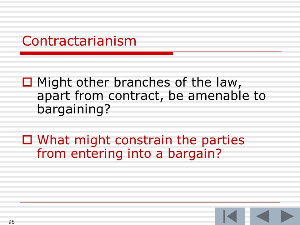 98 Contractarianism Might other branches of the law, apart from contract, be amenable to bargaining.