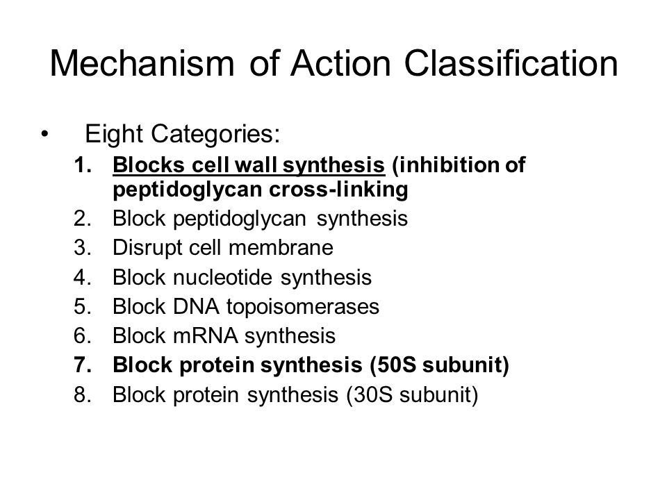Mechanism of Action Classification Eight Categories: 1.Blocks cell wall synthesis (inhibition of peptidoglycan cross-linking 2.Block peptidoglycan syn